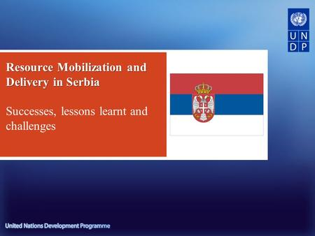 Resource Mobilization and Delivery in Serbia Resource Mobilization and Delivery in Serbia Successes, lessons learnt and challenges.