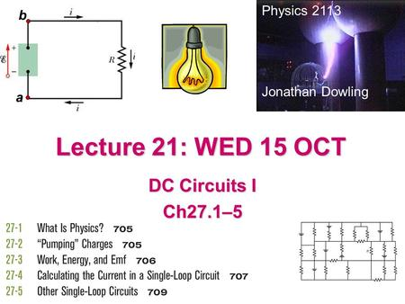 Lecture 21: WED 15 OCT DC Circuits I Ch27.1–5 Physics 2113 b