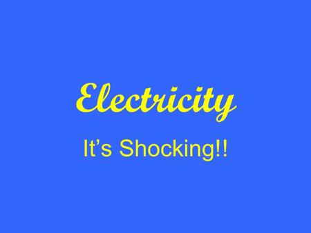 Electricity It's Shocking!!. Current Electricity Current Electricity is a constant flow of electrons through a circuit. There are three main parts to.