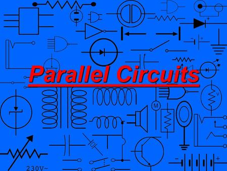Parallel Circuits. Parallel Circuit- A parallel circuit is defined as one having more than one current path connected to a common voltage source. Parallel.