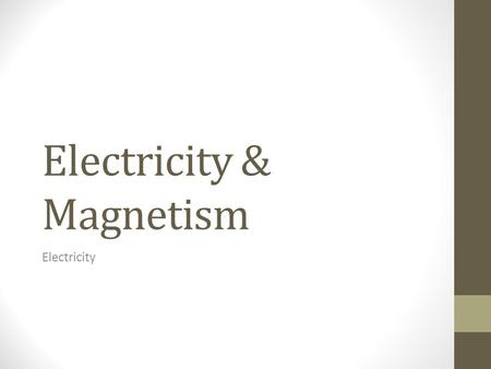 Electricity & Magnetism Electricity. Beginning Task: Trade Science Fair Assignment #4 with your partner Use the Peer Review Form to provide feedback to.