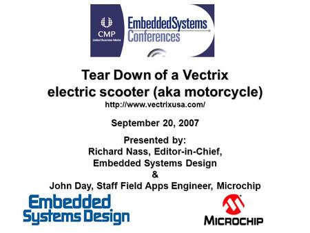 Tear Down of a Vectrix electric scooter (aka motorcycle)  September 20, 2007 Presented by: Richard Nass, Editor-in-Chief, Embedded.