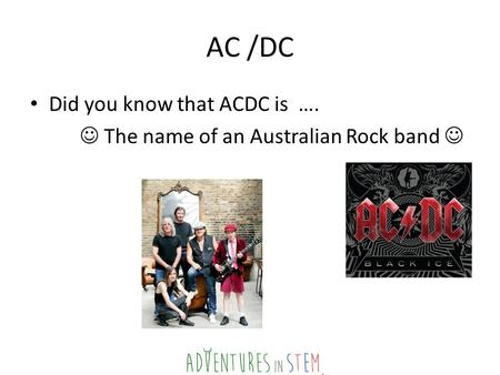 AC /DC Did you know that ACDC is …. The name of an Australian Rock band.