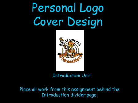 Personal Logo Cover Design Introduction Unit Place all work from this assignment behind the Introduction divider page.
