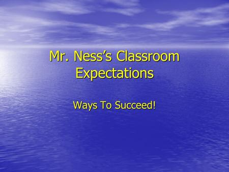 Mr. Ness's Classroom Expectations Ways To Succeed!