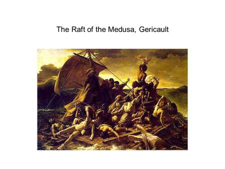 The Raft of the Medusa, Gericault. The Third of May, Goya.