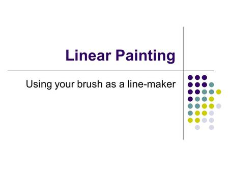 Linear Painting Using your brush as a line-maker.