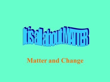 Matter and Change PROPERTIES OF MATTER MATTER is defined as anything that has mass and takes up space (has a volume). Is AIR considered matter? Does.