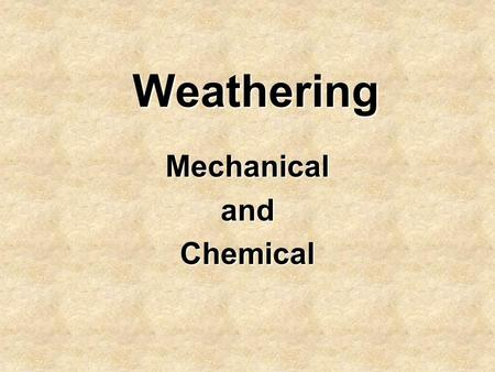 Weathering MechanicalandChemical. What Caused This?