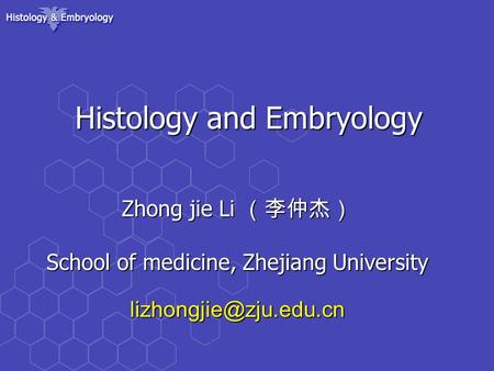 Histology and Embryology Zhong jie Li (李仲杰) School of medicine, Zhejiang University