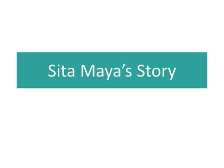 Sita Maya's Story. This is Sita Maya She lives in a village in far western Nepal.