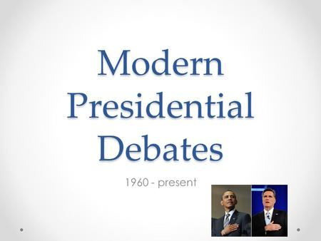"Modern Presidential Debates 1960 - present. Debate Generalizations Incumbents v. Challengers – Who usually wins? No Presidential Seal No ""Hail to the."