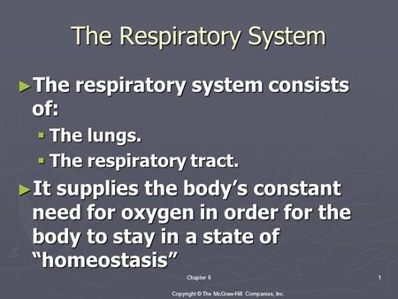 Copyright © The McGraw-Hill Companies, Inc. Chapter 61 The Respiratory System ► The respiratory system consists of:  The lungs.  The respiratory tract.