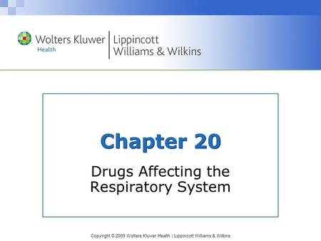 Copyright © 2009 Wolters Kluwer Health | Lippincott Williams & Wilkins Chapter 20 Drugs Affecting the Respiratory System.