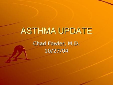ASTHMA UPDATE Chad Fowler, M.D. 10/27/04. Asthma: Why do we care? It's common: Affects 14-15 million persons in U.S. Most common chronic disease of childhood: