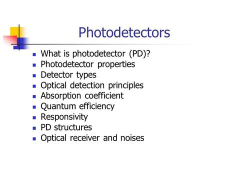 Photodetectors What is photodetector (PD)? Photodetector properties
