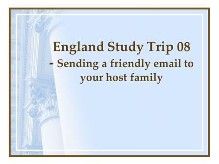 England Study Trip 08 - Sending a friendly email to your host family.