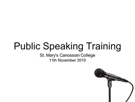 Public Speaking Training St. Mary's Canossian College 11th November 2015.