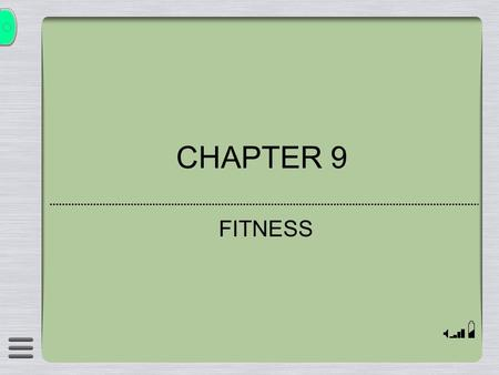 CHAPTER 9 FITNESS. Section 1 / Benefits of Fitness  FITNESS - the characteristics of the body that enable it to perform physical activity.  Fitness.