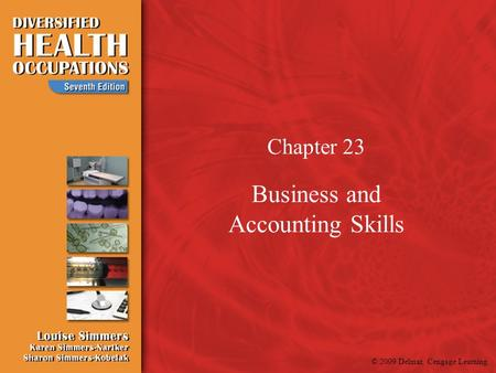 © 2009 Delmar, Cengage Learning Chapter 23 Business and Accounting Skills.