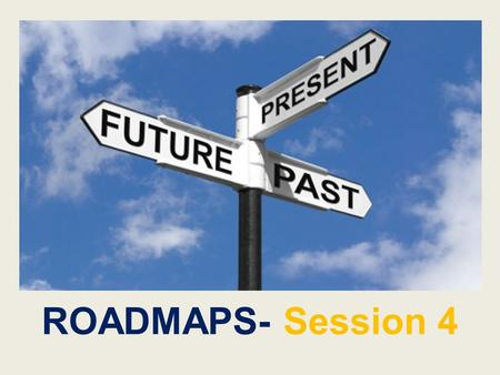 ROADMAPS- Session 4. In this session you'll learn: 1.How to write an effective resume. 2.How to write an effective cover letter. 3.How to create and build.