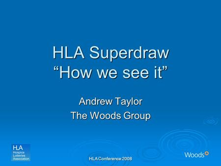 "HLA Conference 2008 HLA Superdraw ""How we see it"" Andrew Taylor The Woods Group."
