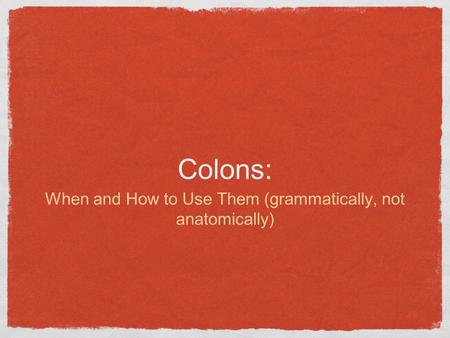 Colons: When and How to Use Them (grammatically, not anatomically)