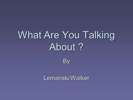 "What Are You Talking About ? By Lemanski Walker. Sentence Fragments  Sentence fragments are ""pieces"" of sentences.  A complete sentence has a subject."