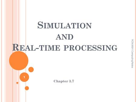 S IMULATION AND R EAL - TIME PROCESSING Chapter 3.7 VCN 9691 Computing Notes 1.
