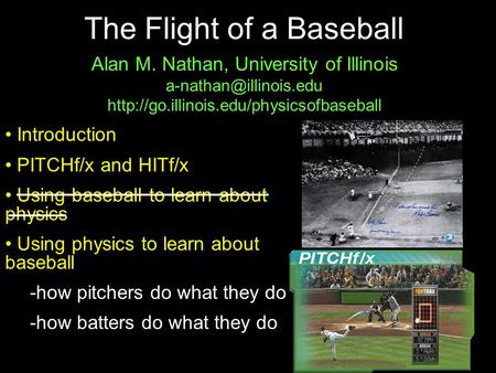 APS/DFD, Nov. 20091 The Flight of a Baseball Alan M. Nathan, University of Illinois  Introduction.