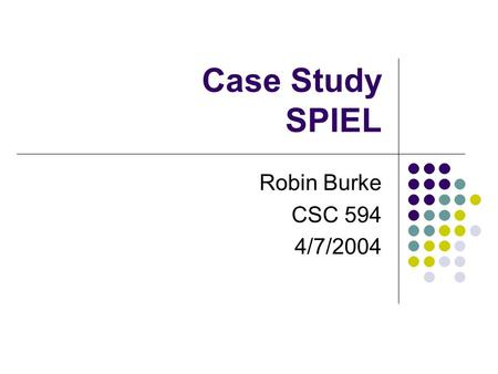 Case Study SPIEL Robin Burke CSC 594 4/7/2004. Outline Problem domain type of knowledge knowledge management problem Solution cases retrieval opportunism.