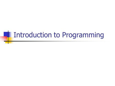 Introduction to Programming. The Programming Process Create/Edit Program Compile Program Execute Program Compile Errors?Run-Time Errors? Source Program.