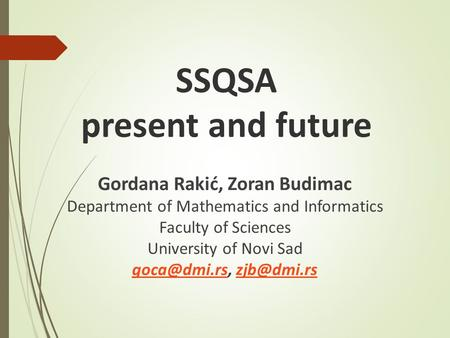 SSQSA present and future Gordana Rakić, Zoran Budimac Department of Mathematics and Informatics Faculty of Sciences University of Novi Sad