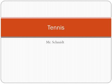 Mr. Schmidt Tennis. The Game of Tennis The game of tennis is the same everywhere. The name given to the game differs in different countries. In Great.