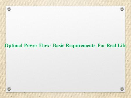 Optimal Power Flow- Basic Requirements For Real Life.