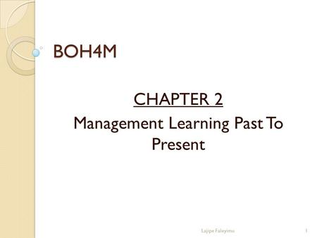BOH4M CHAPTER 2 Management Learning Past To Present 1Lajipe Faleyimu.