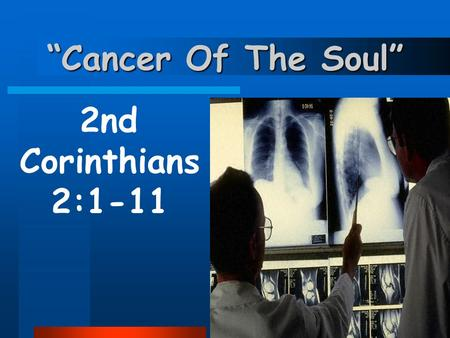 """Cancer Of The Soul"" 2nd Corinthians 2:1-11. Satan's Weaponry Divides Destroys."