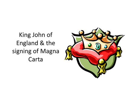 King John of England & the signing of Magna Carta.