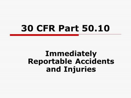 30 CFR Part 50.10 Immediately Reportable Accidents and Injuries.