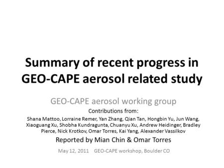 Summary of recent progress in GEO-CAPE aerosol related study GEO-CAPE aerosol working group Contributions from: Shana Mattoo, Lorraine Remer, Yan Zhang,