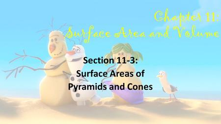 Chapter 11: Surface Area and Volume Section 11-3: Surface Areas of Pyramids and Cones.