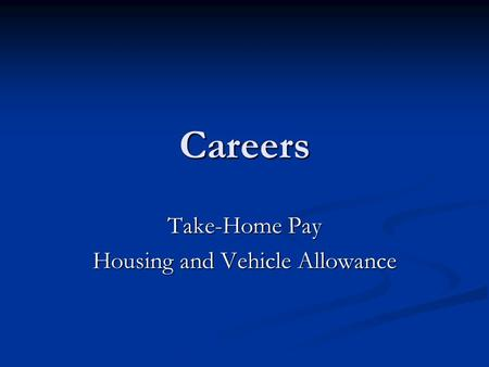 Careers Take-Home Pay Housing and Vehicle Allowance.