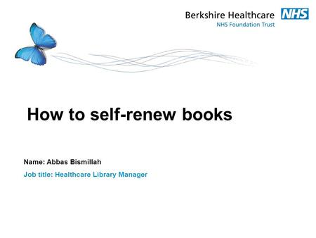 How to self-renew books Name: Abbas Bismillah Job title: Healthcare Library Manager.