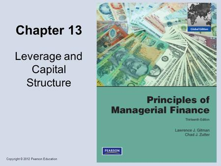 Copyright © 2012 Pearson Education Chapter 13 Leverage and Capital Structure.