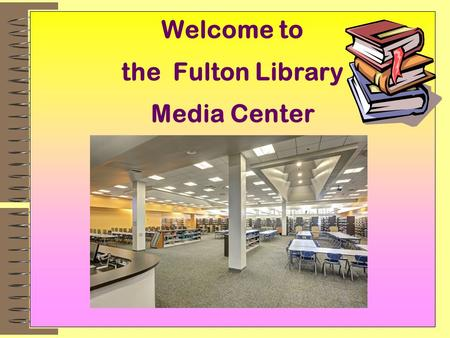 Welcome to the Fulton Library Media Center Your Library Staff Ms. Abagi, Teacher Librarian.