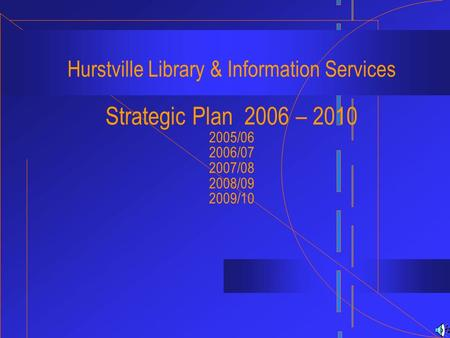Hurstville Library & Information Services Strategic <strong>Plan</strong> 2006 – 2010 2005/06 2006/07 2007/08 2008/09 2009/10.