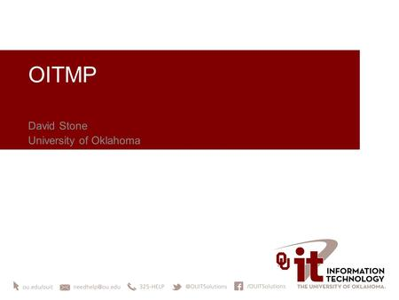 OITMP David Stone University of Oklahoma. A little about OITMP The Oklahoma Information Technology Mentorship Program (OITMP) is an outreach initiative.