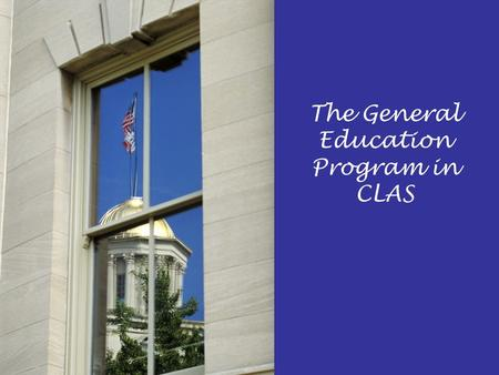 The General Education Program in CLAS. The General Education Program requirements account for around one third of the 120 semester hours needed for graduation.