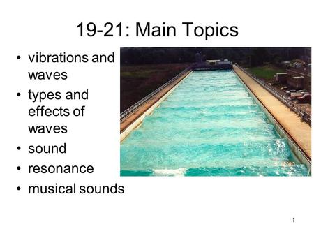 1 19-21: Main Topics vibrations and waves types and effects of waves sound resonance musical sounds.
