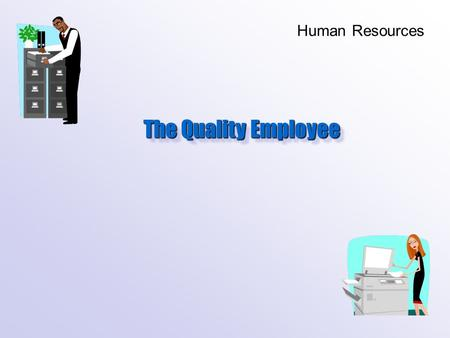 The Quality Employee Human Resources. Before telling you what employers want… We must first address.